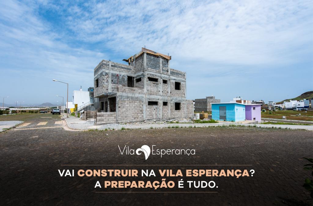 Vai construir na Vila Esperança? A preparação é tudo